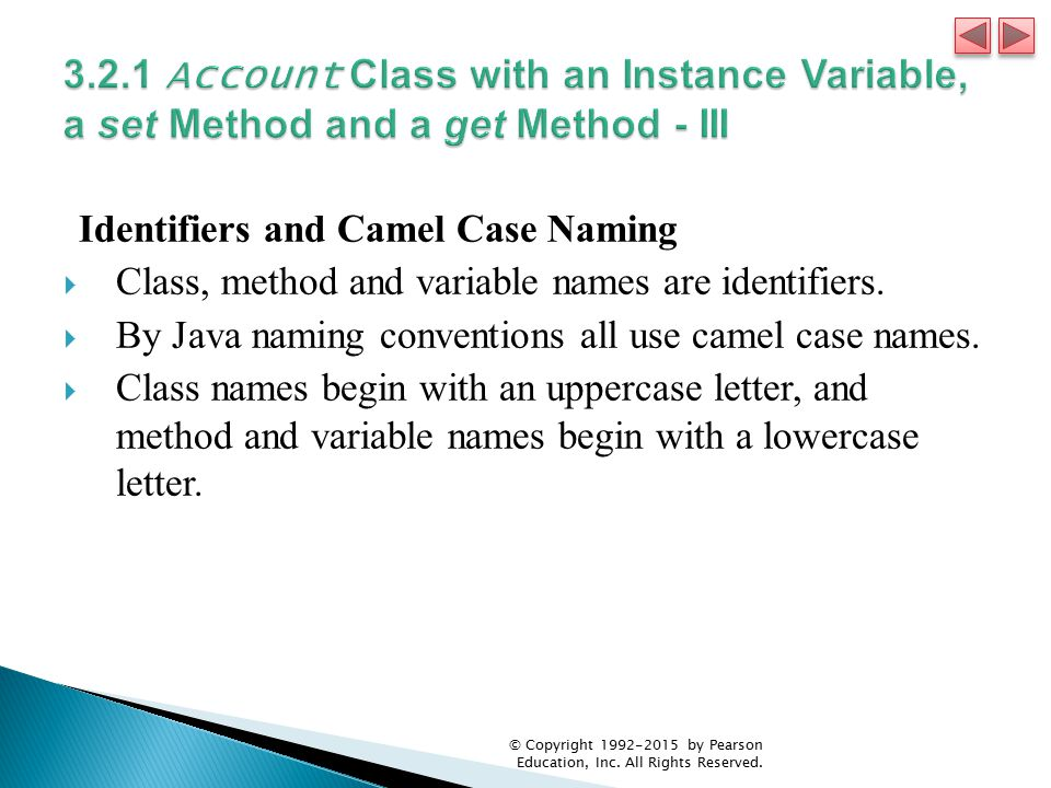 Identifiers and Camel Case Naming  Class, method and variable names are identifiers.