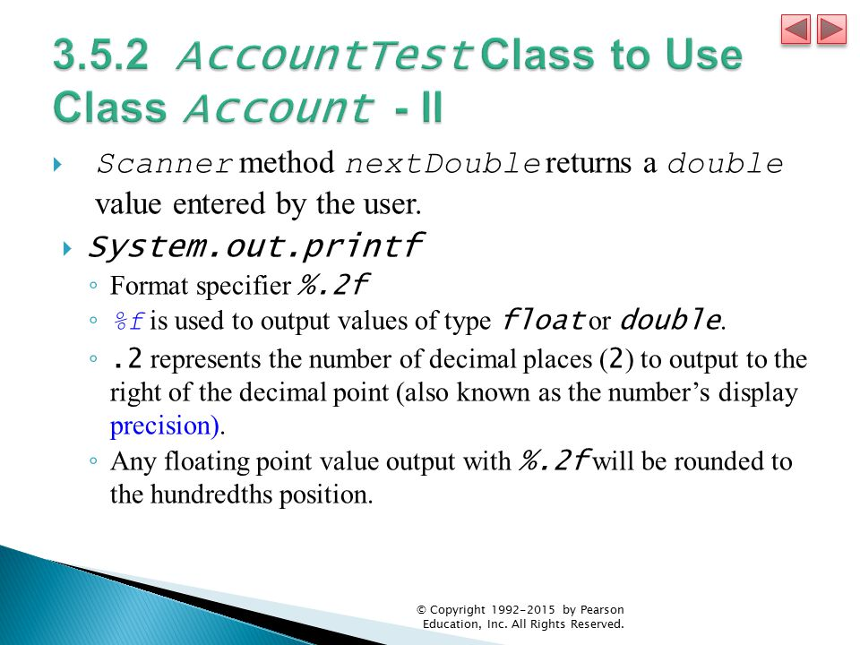  Scanner method nextDouble returns a double value entered by the user.