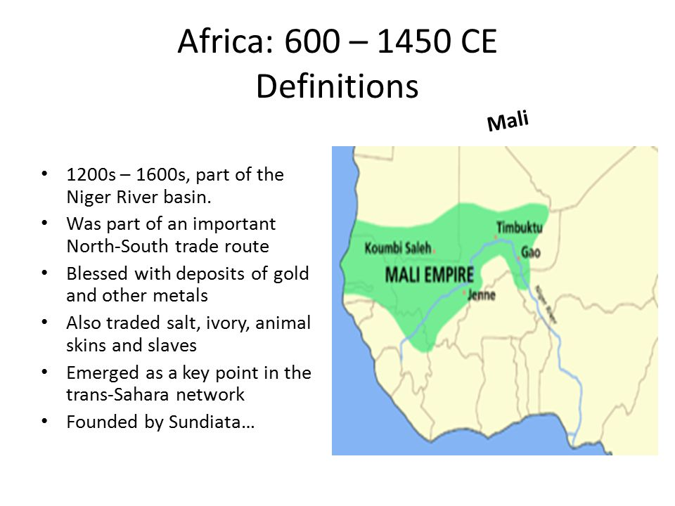 Africa: 600 – 1450 CE Definitions 1200s – 1600s, part of the Niger River basin.