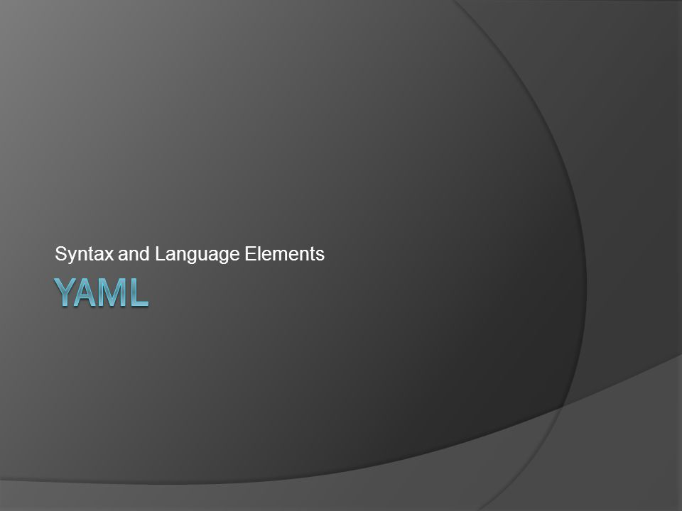 Basic YAML Syntax Rules  Documents begin with --- and end with …  Indentation of lines denotes the structure within the document.
