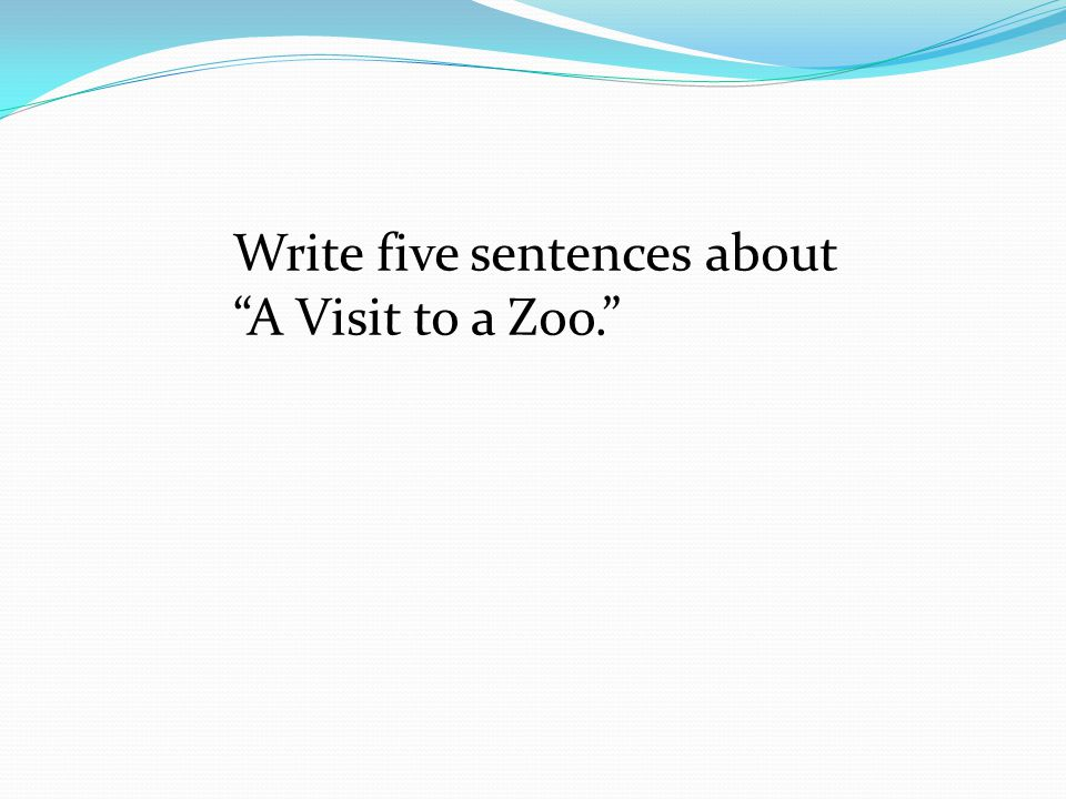 Write five sentences about A Visit to a Zoo.