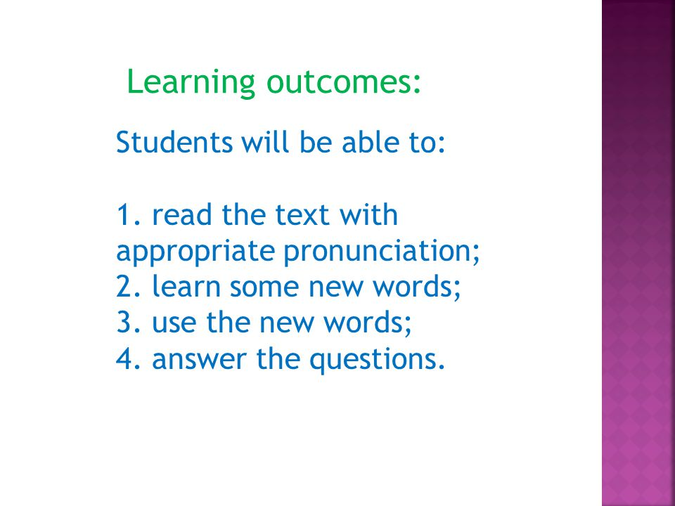 Learning outcomes: Students will be able to: 1. read the text with appropriate pronunciation; 2.