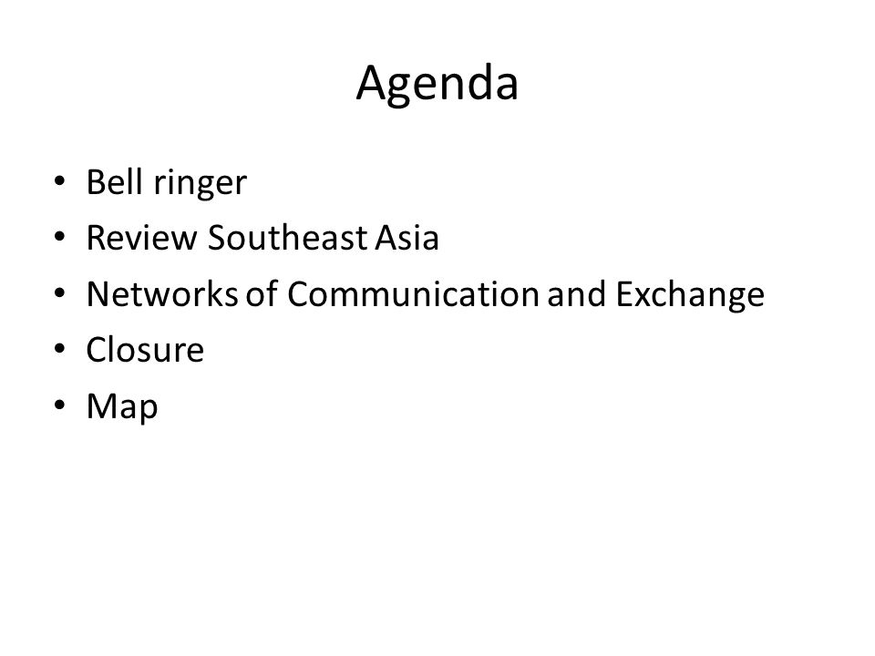 Agenda Bell ringer Review Southeast Asia Networks of Communication and Exchange Closure Map