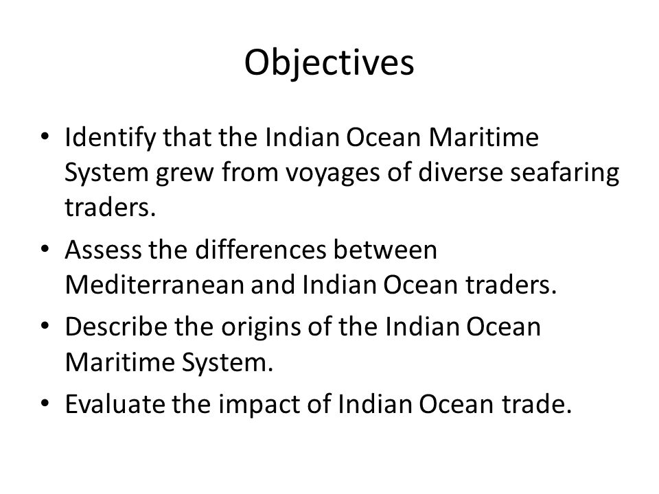 Objectives Identify that the Indian Ocean Maritime System grew from voyages of diverse seafaring traders.