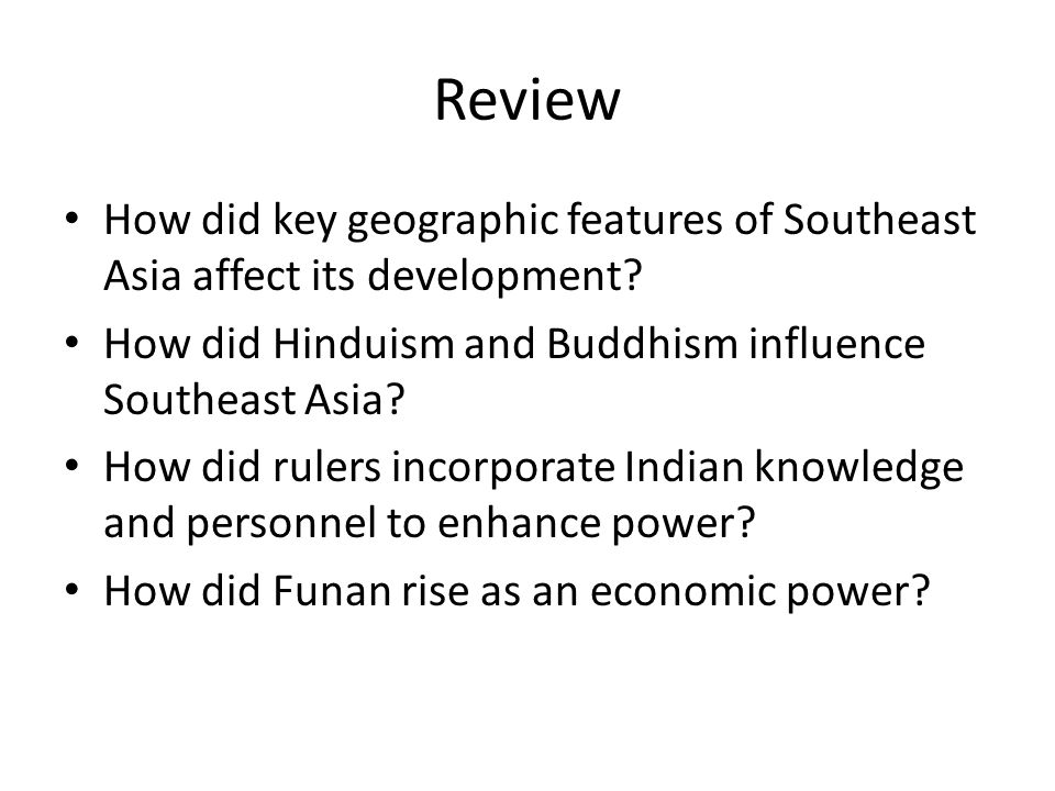 Review How did key geographic features of Southeast Asia affect its development.