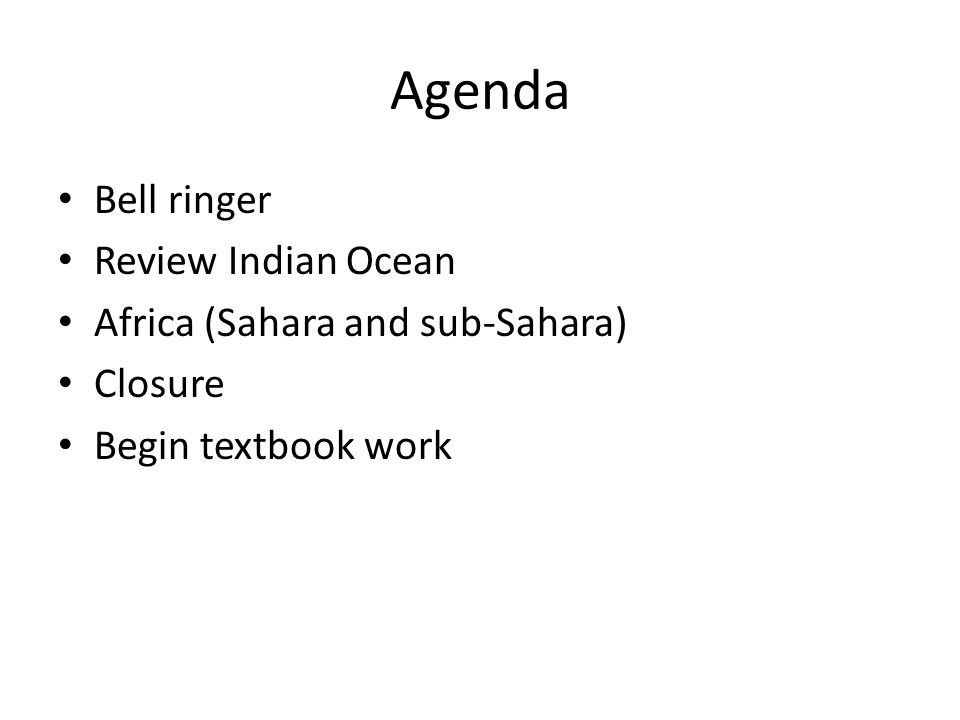 Agenda Bell ringer Review Indian Ocean Africa (Sahara and sub-Sahara) Closure Begin textbook work