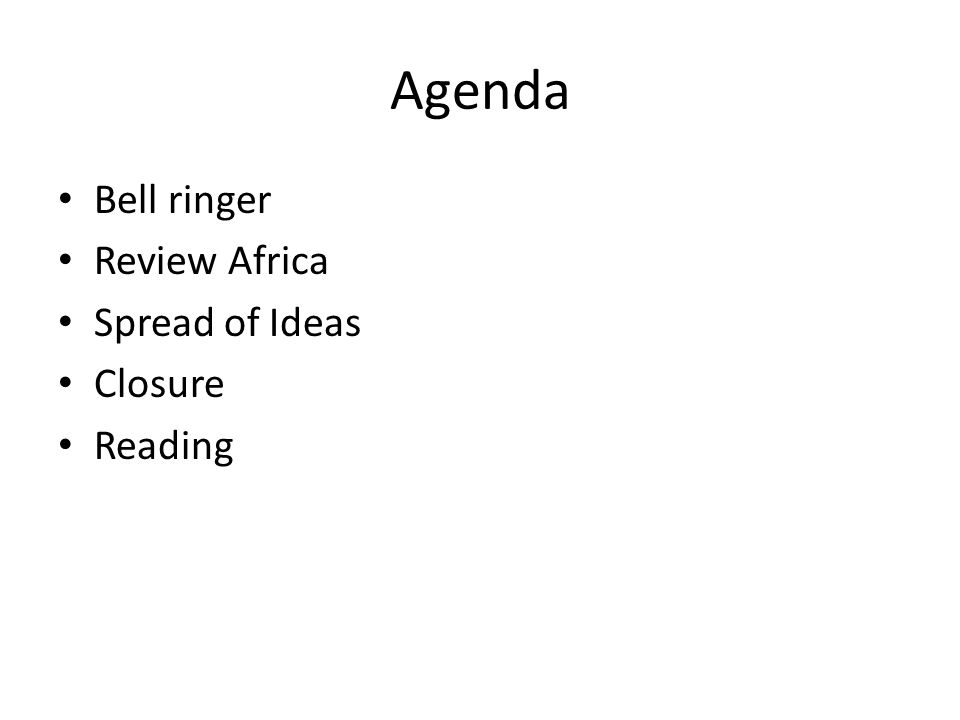 Agenda Bell ringer Review Africa Spread of Ideas Closure Reading