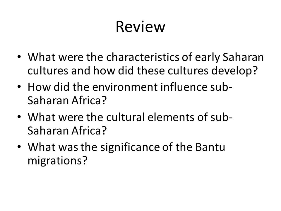 Review What were the characteristics of early Saharan cultures and how did these cultures develop.