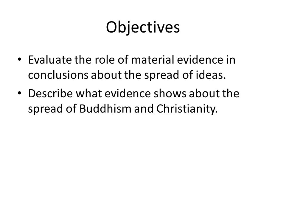 Objectives Evaluate the role of material evidence in conclusions about the spread of ideas.