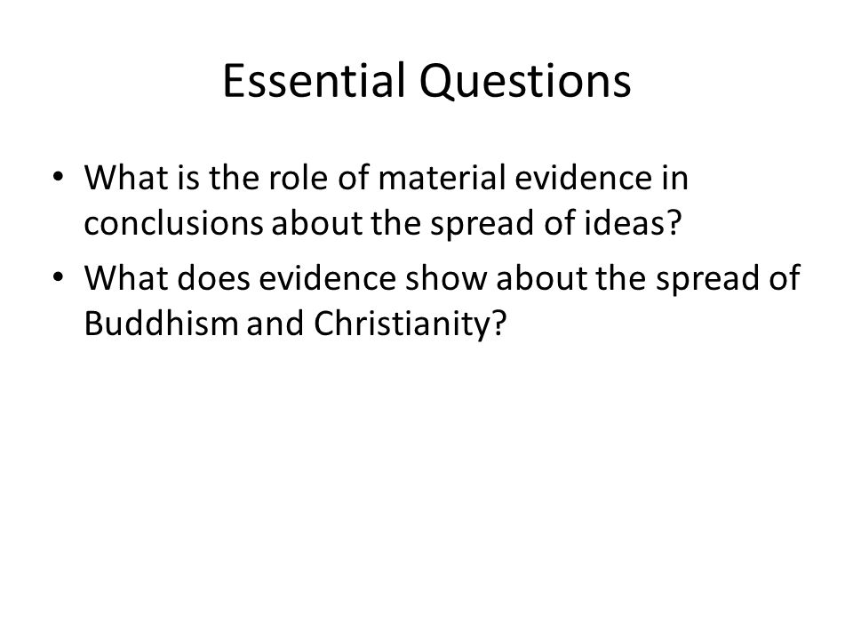 Essential Questions What is the role of material evidence in conclusions about the spread of ideas.