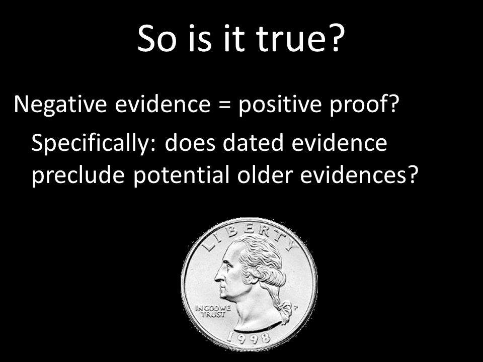 So is it true. Negative evidence = positive proof.