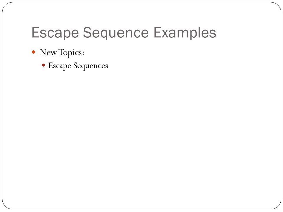 Escape Sequence Examples New Topics: Escape Sequences