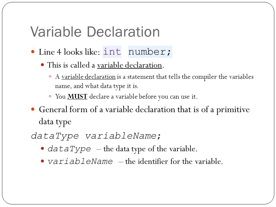 Variable Declaration Line 4 looks like: int number; This is called a variable declaration.