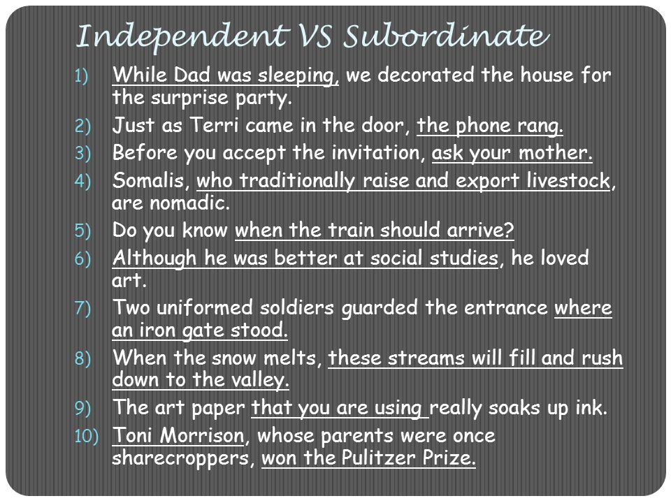 Independent VS Subordinate 1) While Dad was sleeping, we decorated the house for the surprise party.