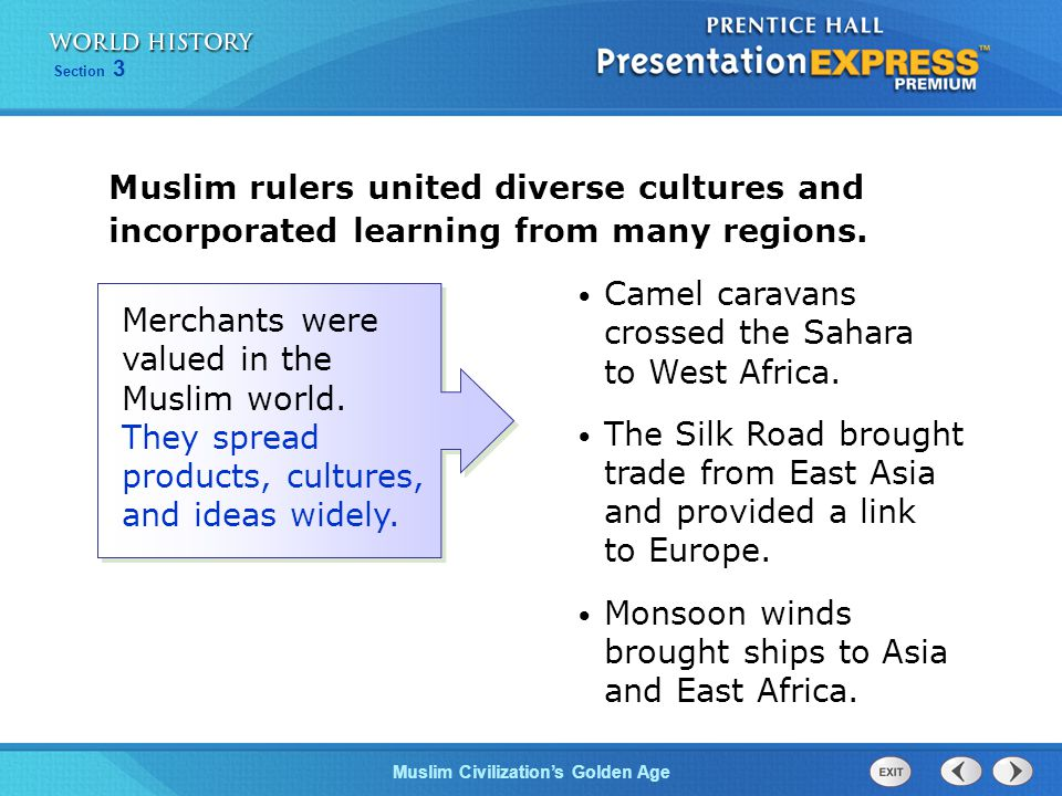 Section 3 Muslim Civilization's Golden Age Muslim rulers united diverse cultures and incorporated learning from many regions. Merchants were valued in