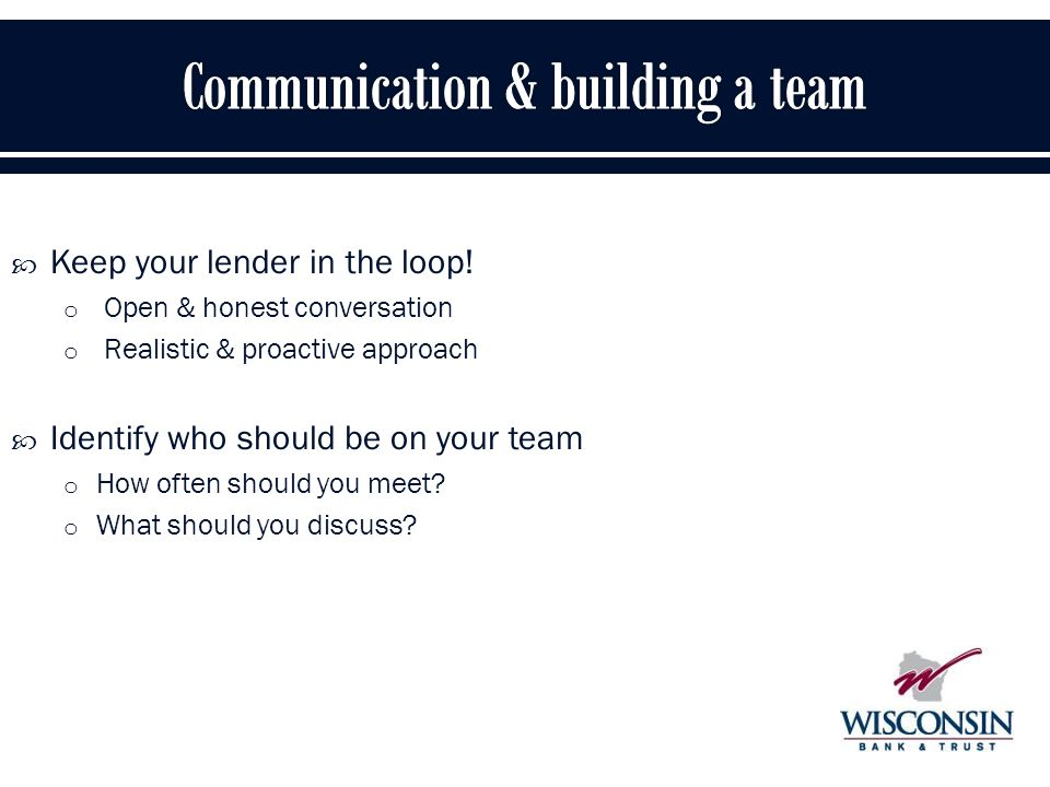  Keep your lender in the loop.