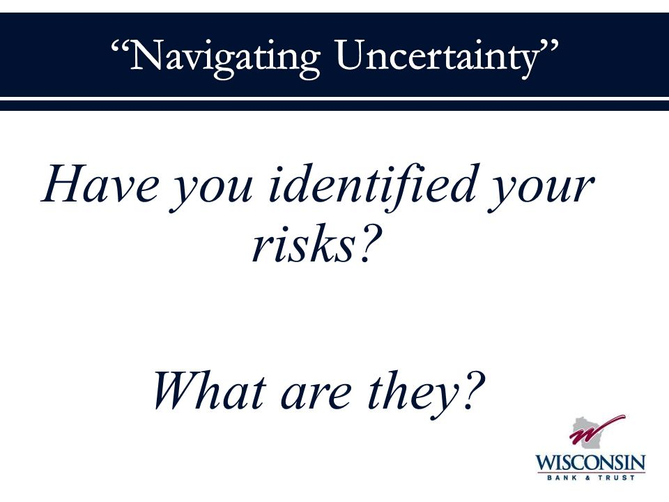Have you identified your risks What are they