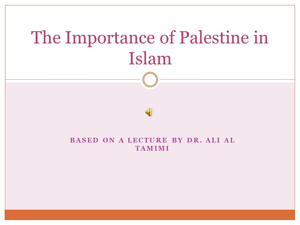 BASED ON A LECTURE BY DR. ALI AL TAMIMI The Importance of Palestine in Islam