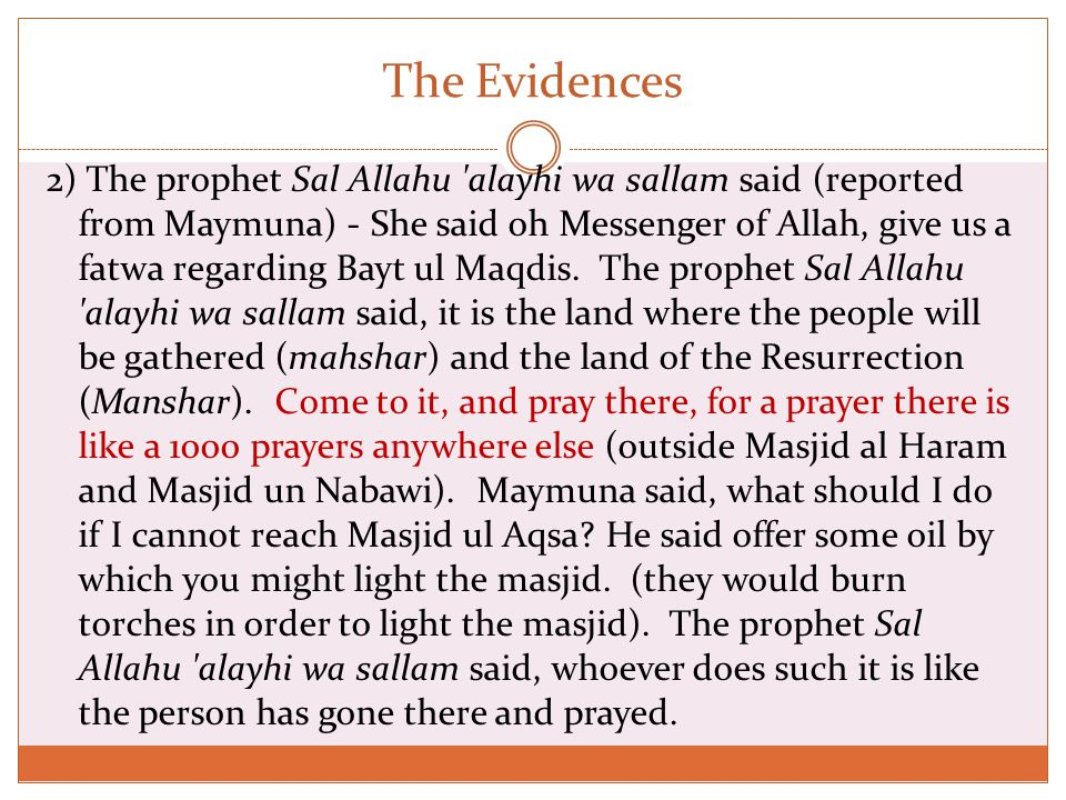 The Evidences 2) The prophet Sal Allahu alayhi wa sallam said (reported from Maymuna) - She said oh Messenger of Allah, give us a fatwa regarding Bayt ul Maqdis.