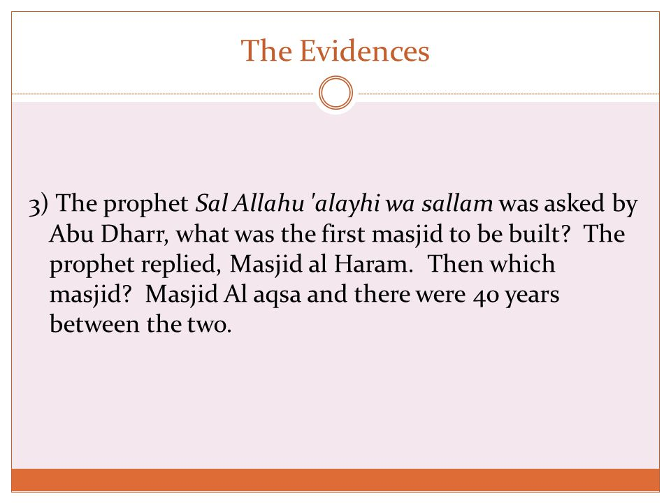 The Evidences 3) The prophet Sal Allahu alayhi wa sallam was asked by Abu Dharr, what was the first masjid to be built.