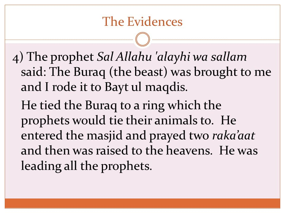 The Evidences 4) The prophet Sal Allahu alayhi wa sallam said: The Buraq (the beast) was brought to me and I rode it to Bayt ul maqdis.