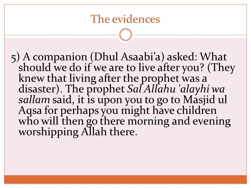 The evidences 5) A companion (Dhul Asaabi'a) asked: What should we do if we are to live after you.