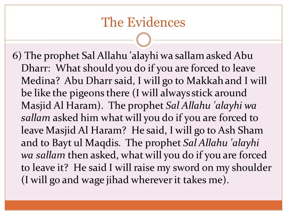 The Evidences 6) The prophet Sal Allahu alayhi wa sallam asked Abu Dharr: What should you do if you are forced to leave Medina.