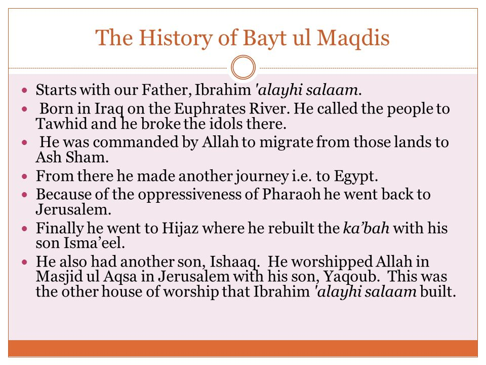 The History of Bayt ul Maqdis Starts with our Father, Ibrahim alayhi salaam.