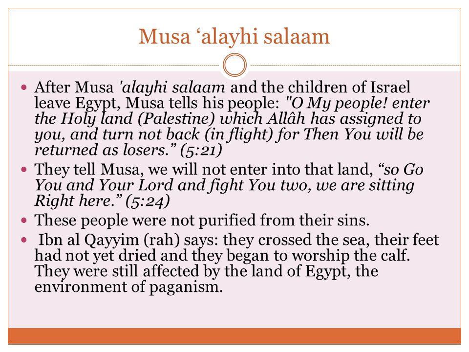 Musa 'alayhi salaam After Musa alayhi salaam and the children of Israel leave Egypt, Musa tells his people: O My people.