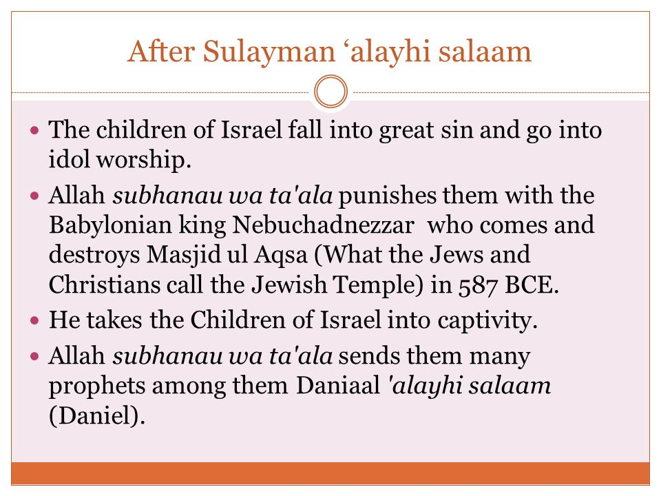 After Sulayman 'alayhi salaam The children of Israel fall into great sin and go into idol worship.