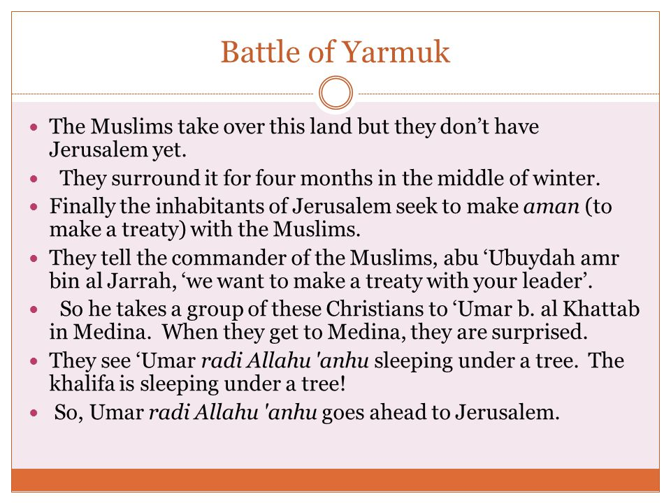 Battle of Yarmuk The Muslims take over this land but they don't have Jerusalem yet.