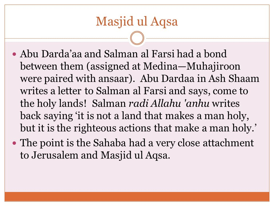 Masjid ul Aqsa Abu Darda'aa and Salman al Farsi had a bond between them (assigned at Medina—Muhajiroon were paired with ansaar).
