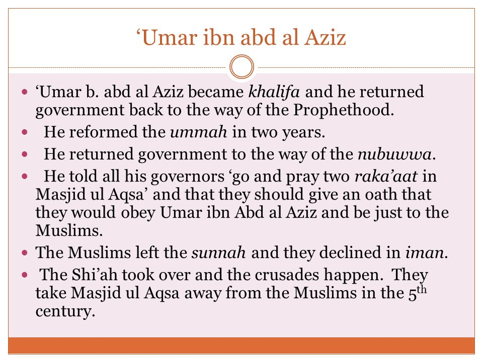 'Umar ibn abd al Aziz 'Umar b. abd al Aziz became khalifa and he returned government back to the way of the Prophethood. He reformed the ummah in two
