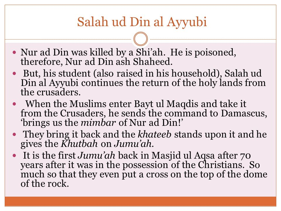 Salah ud Din al Ayyubi Nur ad Din was killed by a Shi'ah.