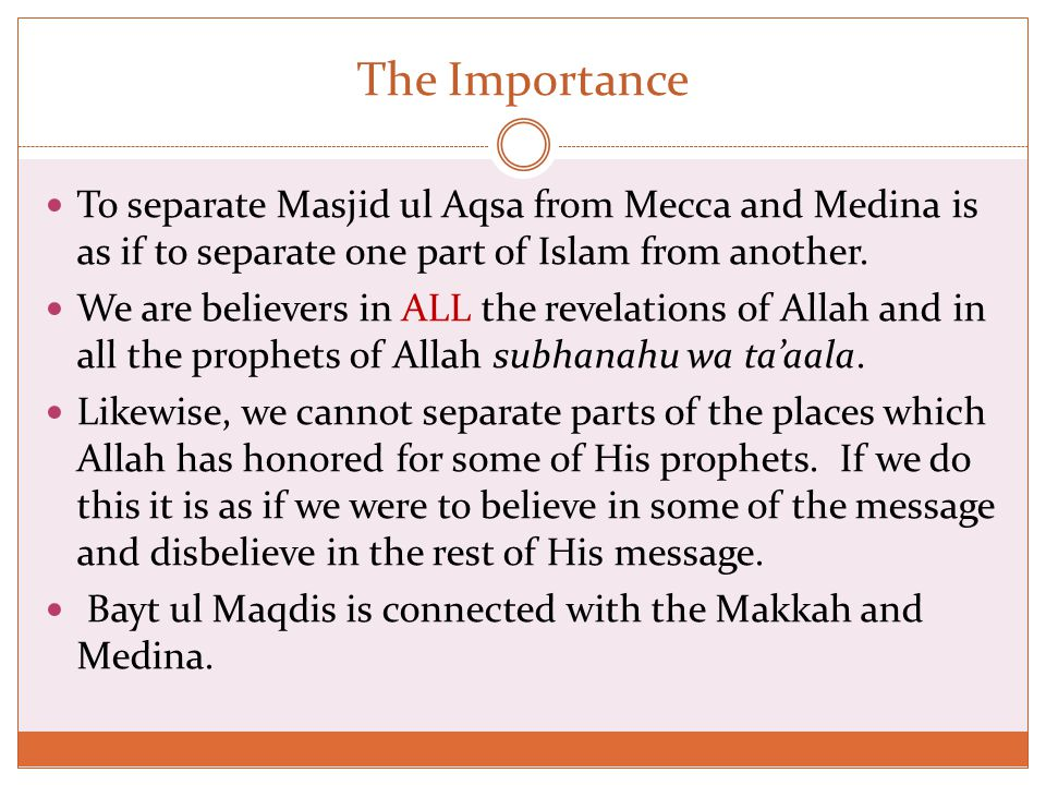 The Importance To separate Masjid ul Aqsa from Mecca and Medina is as if to separate one part of Islam from another.