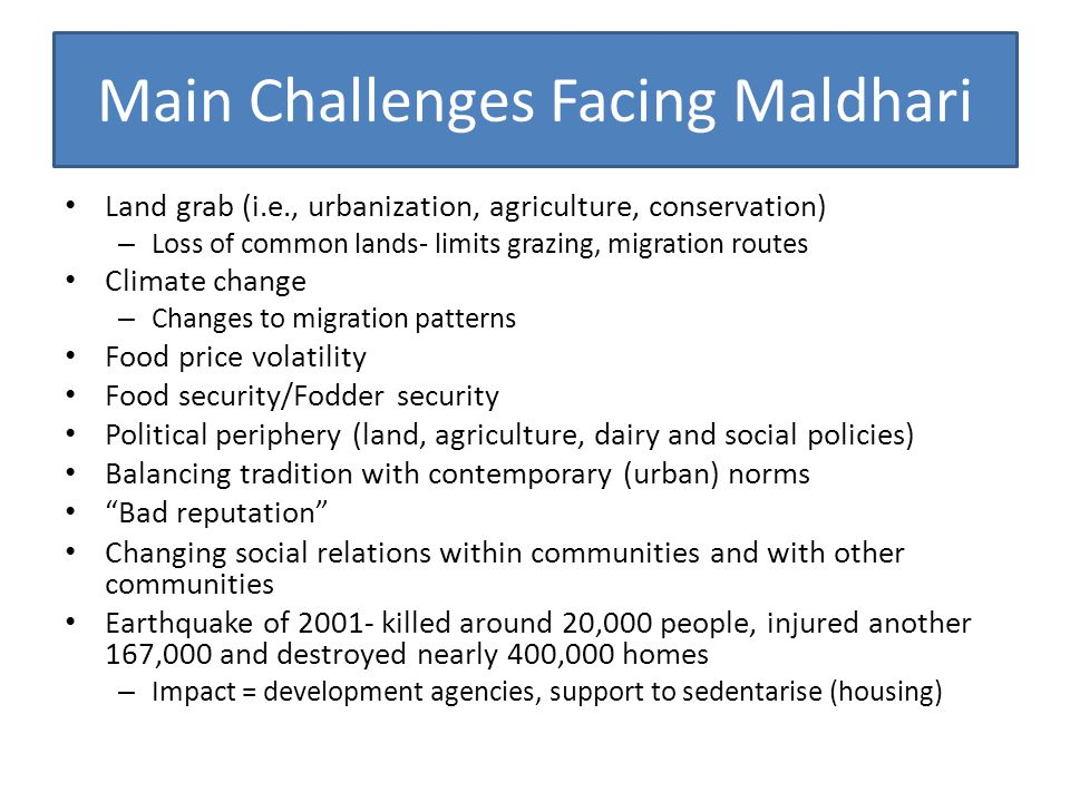 Main Challenges Facing Maldhari Land grab (i.e., urbanization, agriculture, conservation) – Loss of common lands- limits grazing, migration routes Cli