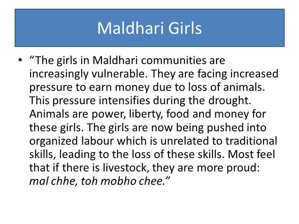 Maldhari Girls The girls in Maldhari communities are increasingly vulnerable.