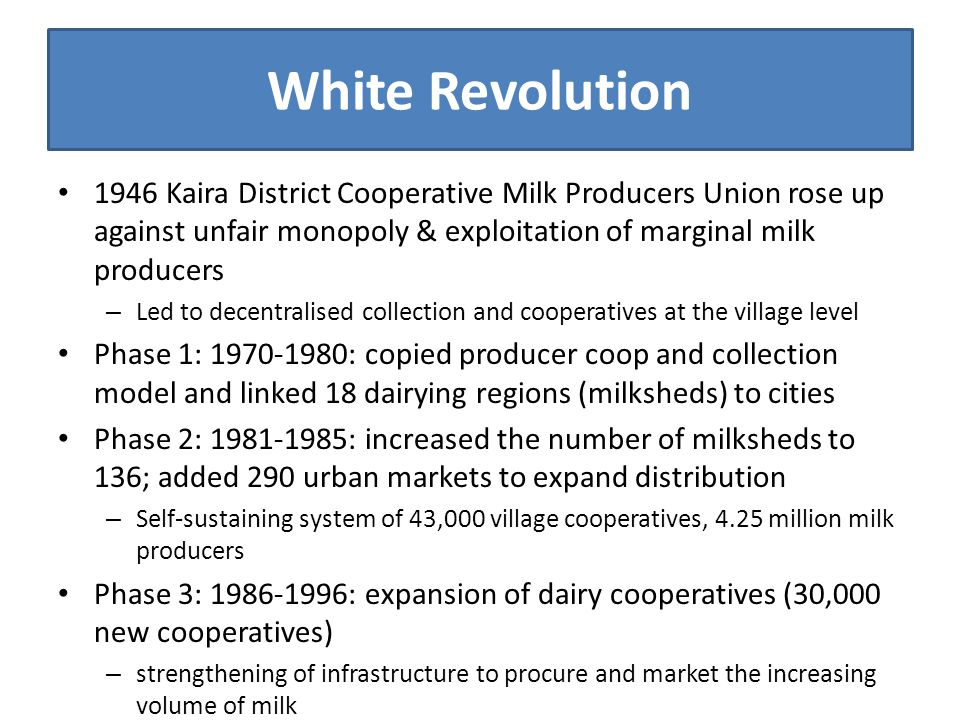 Mission Milk National Dairy Plan (2012) was created in response to increasing food prices and growing consumer demand for dairy products Intensive Dairy Development Program: – supporting the development of milk cattle; increasing milk production by providing technical inputs services; procuring, processing and marketing of milk in a cost effective manner; ensuring remunerative prices to milk producers; generate additional employment opportunities; and, improving the social, nutritional and economic status of residents of comparatively more disadvantaged areas.