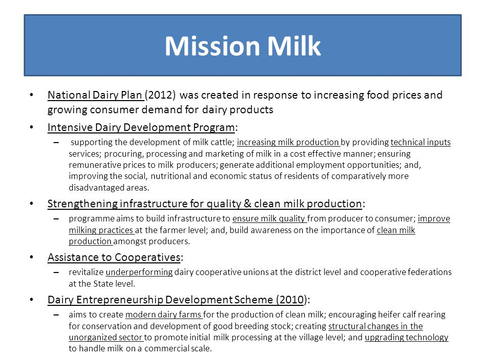 Mission Milk National Dairy Plan (2012) was created in response to increasing food prices and growing consumer demand for dairy products Intensive Dai