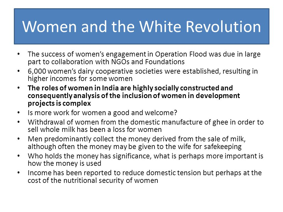 Women and the White Revolution The success of women's engagement in Operation Flood was due in large part to collaboration with NGOs and Foundations 6