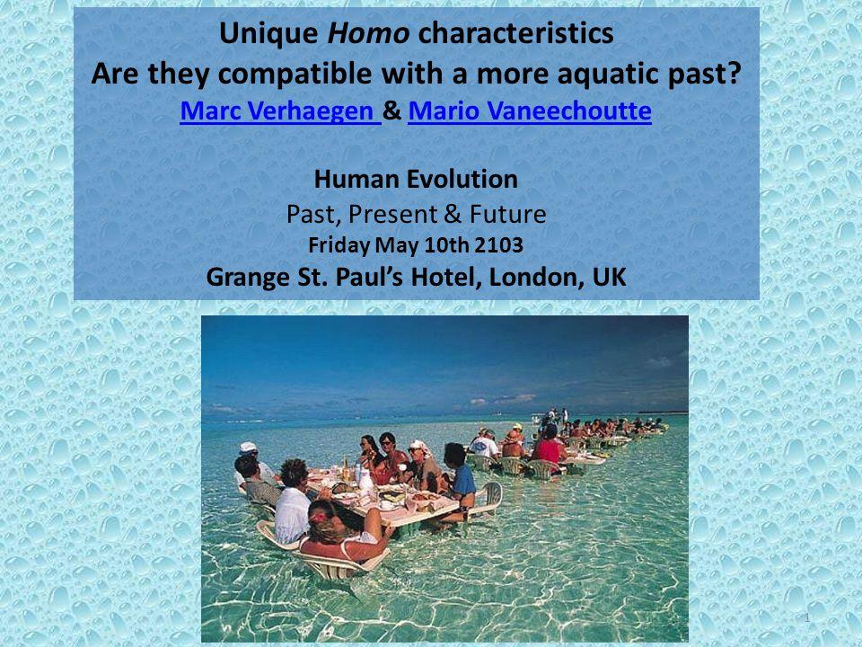 Unique Homo characteristics Are they compatible with a more aquatic past? Marc Verhaegen Marc Verhaegen & Mario VaneechoutteMario Vaneechoutte Human E
