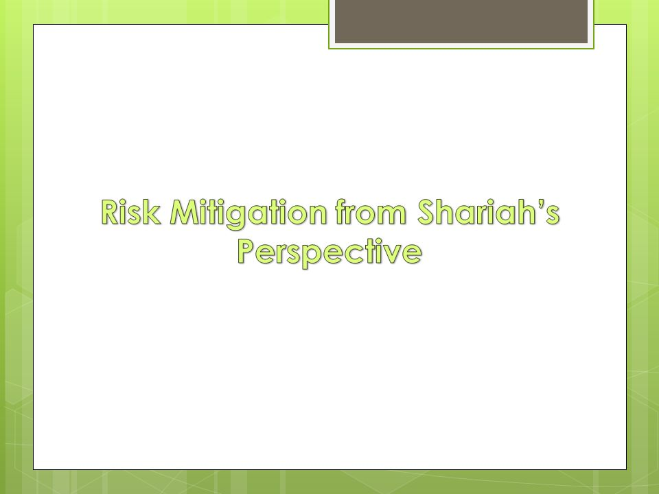 Risk Mitigation from Shariah's Perspective Is the concept of risk mitigation permissible in Islam.
