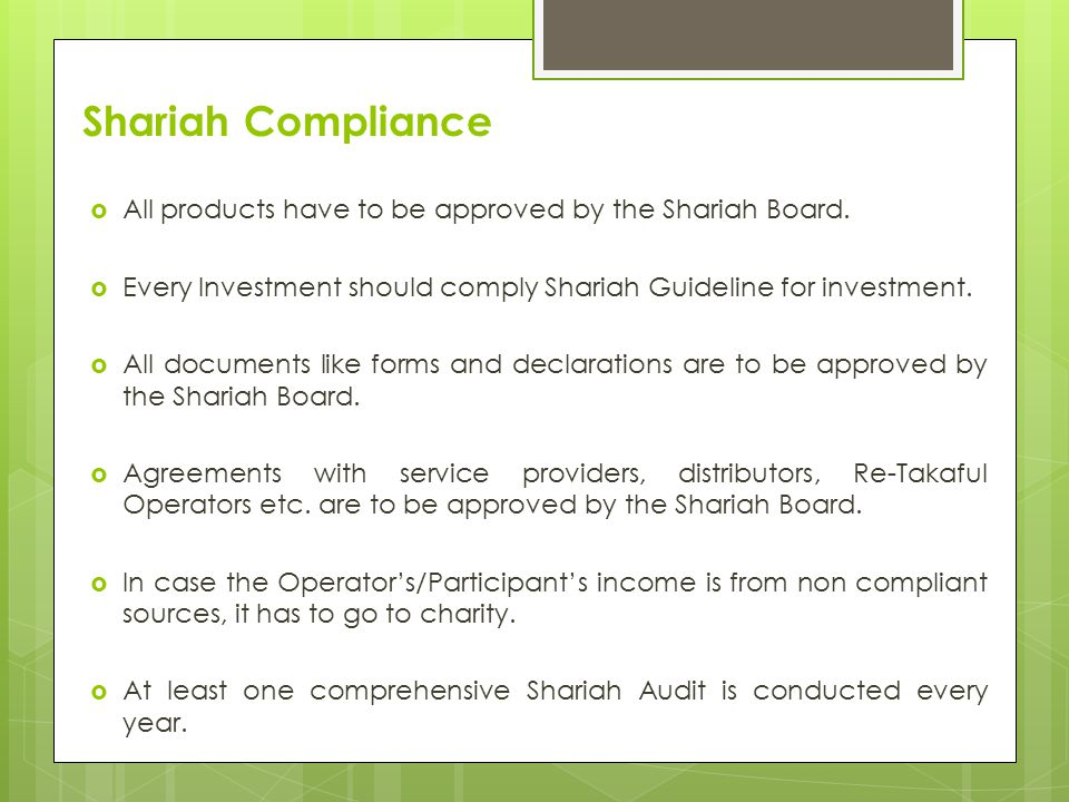 Shariah Compliance  All products have to be approved by the Shariah Board.
