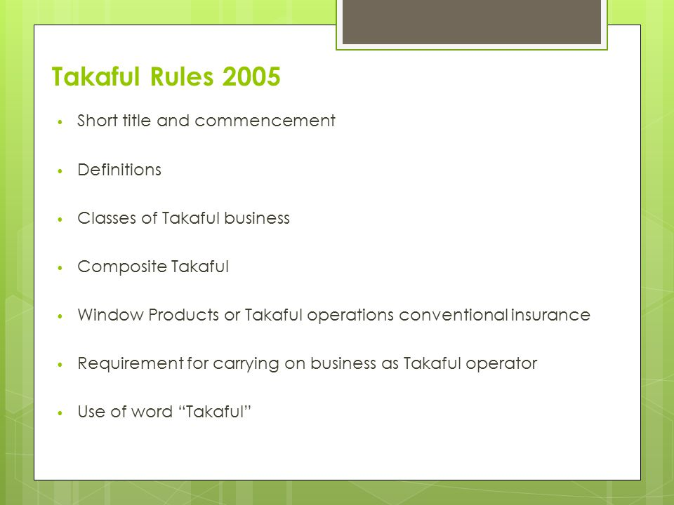 Takaful Rules 2005 Short title and commencement Definitions Classes of Takaful business Composite Takaful Window Products or Takaful operations conventional insurance Requirement for carrying on business as Takaful operator Use of word Takaful