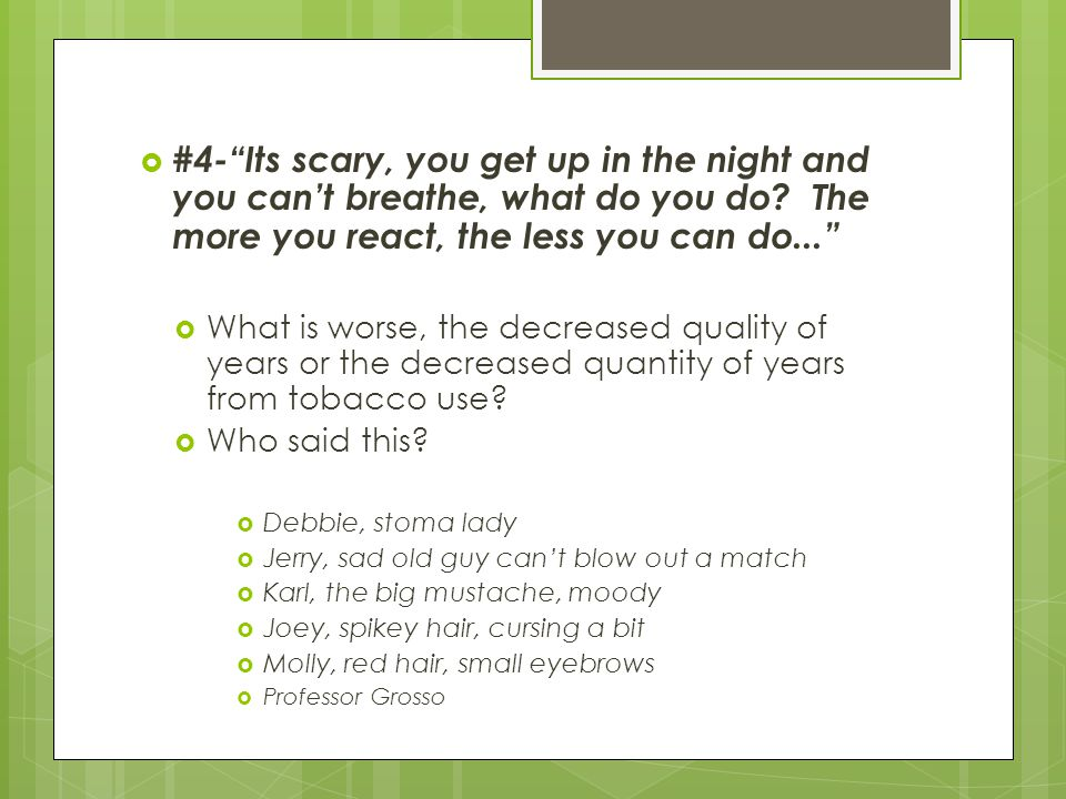  #4- Its scary, you get up in the night and you can't breathe, what do you do.