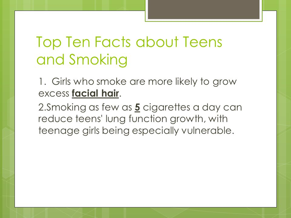 Top Ten Facts about Teens and Smoking 1.