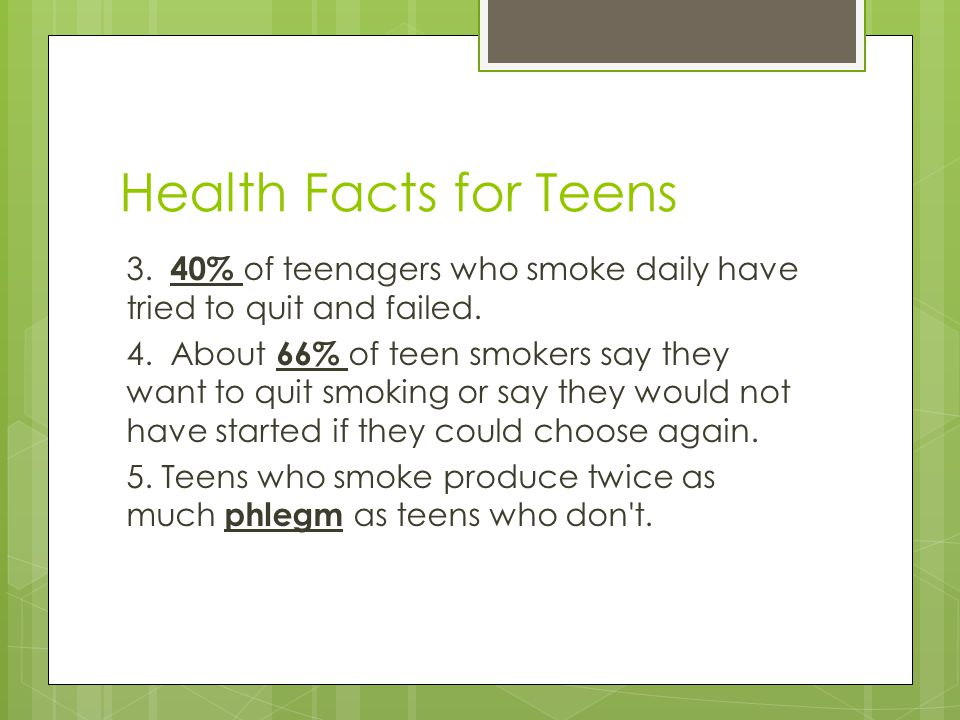 Health Facts for Teens 3. 40% of teenagers who smoke daily have tried to quit and failed.