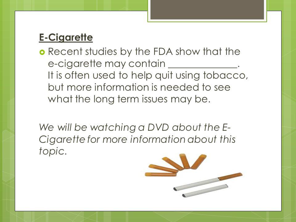 E-Cigarette  Recent studies by the FDA show that the e-cigarette may contain ______________.