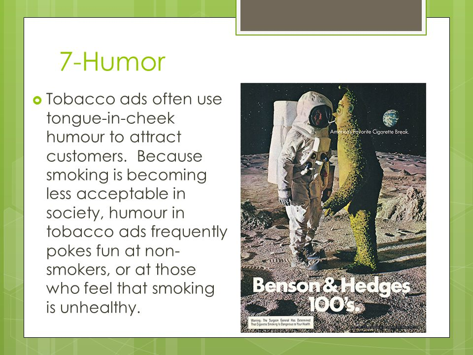 7-Humor  Tobacco ads often use tongue-in-cheek humour to attract customers.