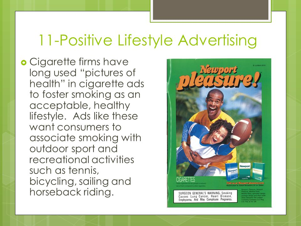 11-Positive Lifestyle Advertising  Cigarette firms have long used pictures of health in cigarette ads to foster smoking as an acceptable, healthy lifestyle.